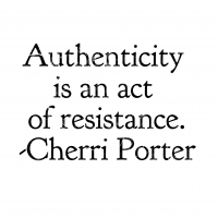 authenticity is resistance
